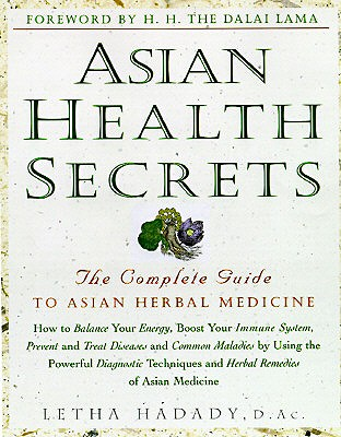 Asian Health Secrets: The Complete Guide to Asian Herbal Medicine - Hadady, Letha, and Hadadi, Letha