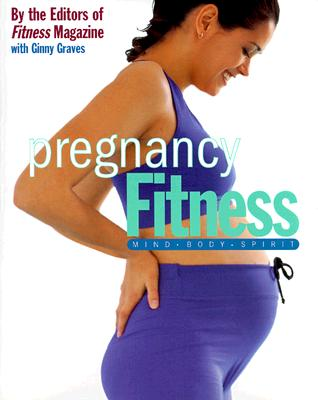 Pregnancy Fitness: Mind Body Spirit - Fitness Magazine, and Graves, Ginny