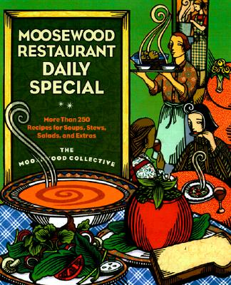 Moosewood Restaurant Daily Special: More Than 250 Recipes for Soups, Stews, Salads & Extras - Moosewood Collective (Editor)