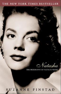 Natasha: The Biography of Natalie Wood - Finstad, Suzanne