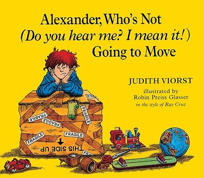 Alexander, Who's Not (Do You Hear Me? I Mean It!) Going to Move - Viorst, Judith