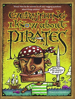 Everything I Know about Pirates: A Collection of Made Up Facts, Educated Guesses, and Silly Pictures about Bad Guys of the High Seas. - Lichtenheld, Tom