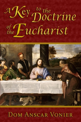 A Key to the Doctrine of the Eucharist - Vonier, Dom Anscar