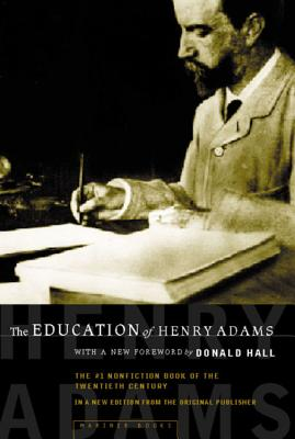 The Education of Henry Adams: An Autobiography - Adams, Henry, and Hall, Donald (Foreword by), and Lodge, Henry Cabot (Preface by)