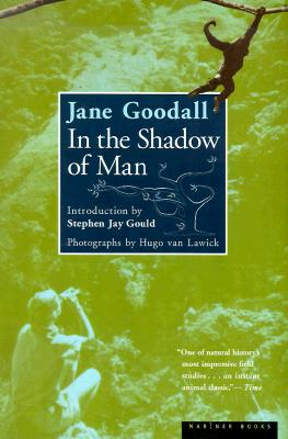 In the Shadow of Man - Goodall, Jane, Dr., Ph.D., and Van Lawick, Hugo (Photographer), and Hamburg, David A, MD (Foreword by)
