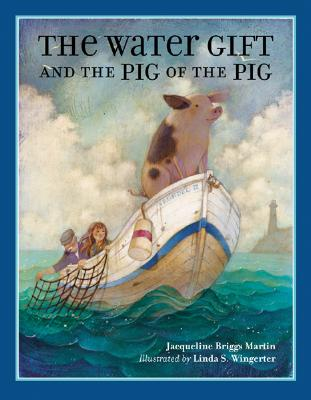 The Water Gift and the Pig of the Pig - Martin, Jacqueline Briggs, and Wingerter, Linda S (Illustrator)