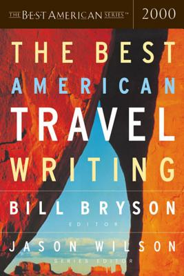 The Best American Travel Writing - Bryson, Bill (Editor), and Wilson, Jason (Foreword by)