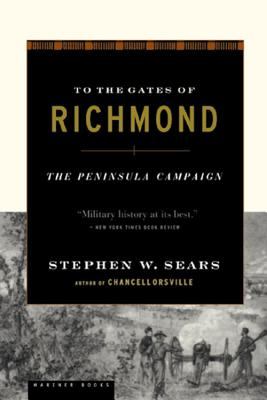 To the Gates of Richmond: The Peninsula Campaign - Sears, Stephen W