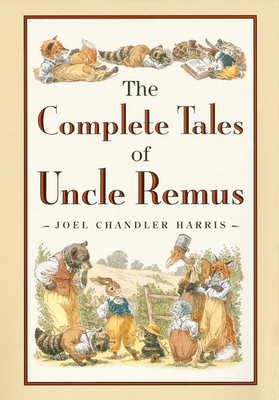The Complete Tales of Uncle Remus - Harris, Joel Chandler, and Chase, Richard, Professor (Compiled by)