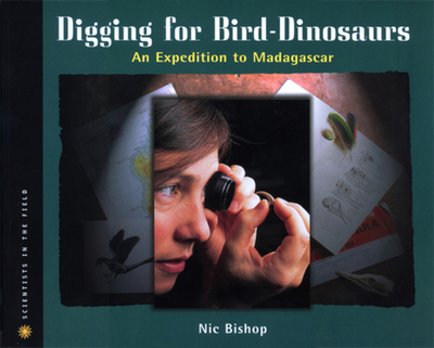Digging for Bird-Dinosaurs: An Expedition to Madagascar - Bishop, Nic