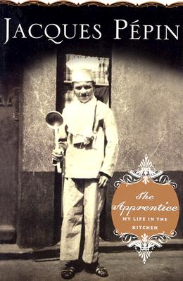 The Apprentice: My Life in the Kitchen - Pepin, Jacques