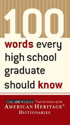 100 Words Every High School Graduate Should Know - American Heritage Dictionary (Creator), and Kleinedler, Steven R (Preface by)