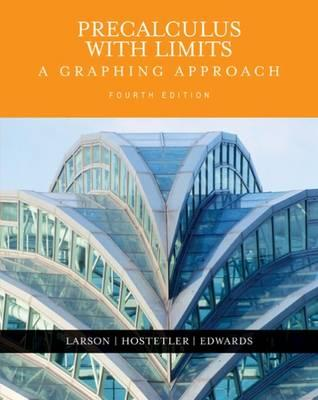 Precalculus with Limits: A Graphing Approach - Hostetler, Robert, and Edwards, Bruce H, and Larson, Ron, Captain