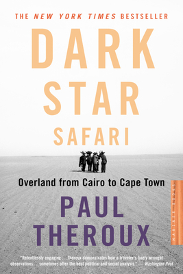 Dark Star Safari: Overland from Cairo to Capetown - Theroux, Paul