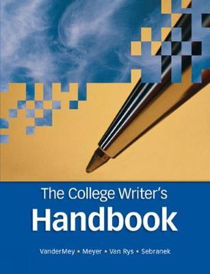 The College Writer's Handbook - VanderMey, Randall, and Meyer, Verne, and Van Rys, John