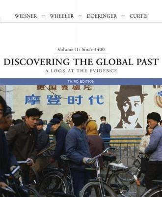 Discovering the Global Past: Volume II: Since 1400, a Look at the Evidence - Wiesner, Merry E, and Wheeler, William Bruce, and Doeringer, Franklin M