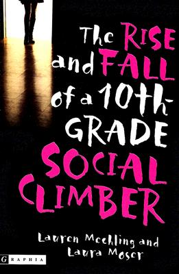 The Rise and Fall of a 10th-Grade Social Climber - Mechling, Lauren, and Moser, Laura
