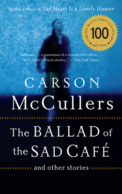 The Ballad of the Sad Cafe: And Other Stories - McCullers, Carson