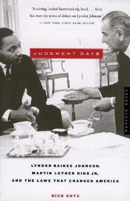 Judgment Days: Lyndon Baines Johnson, Martin Luther King Jr., and the Laws That Changed America - Kotz, Nick