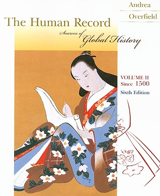 The Human Record, Volume II Since 1500: Sources of Global History - Andrea, Alfred J, and Overfield, James H