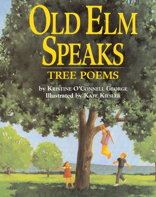 Old ELM Speaks: Tree Poems - George, Kristine O'Connell