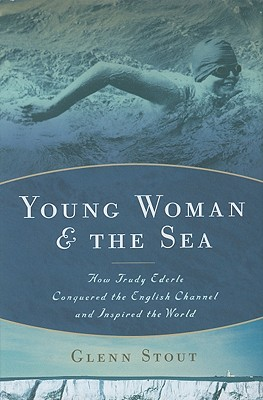 Young Woman and the Sea: How Trudy Ederle Conquered the English Channel and Inspired the World - Stout, Glenn