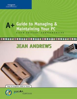 A+ Guide to Managing and Maintaining Your PC Comprehensive - Andrews, Jean