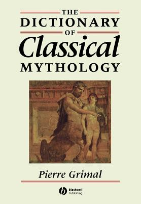 The Dictionary of Classical Mythology - Grimal, Pierre