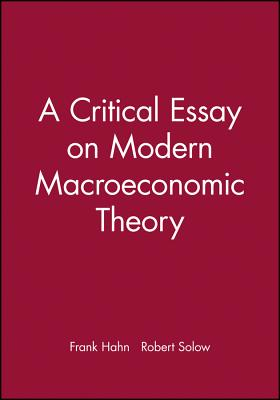 A Critical Essay on Modern Macroeconomic Theory - Hahn, Frank, and Solow, Robert