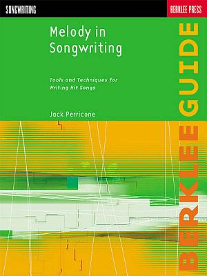 Melody in Songwriting: Tools and Techniques for Writing Hit Songs - Perricone, Jack (Composer)