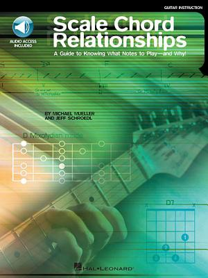 Scale Chord Relationships: A Guide to Knowing What Notes to Play - And Why! - Mueller, Michael (Composer), and Schroedle, Jeff (Composer), and Schroedl, Jeff