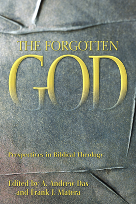 The Forgotten God: Perspectives in Biblical Theology: Essays in Honor of Paul J. Achtemeier on the Occasion of His Seventy-Fifth Birthday - Das, A Andrew (Editor), and Matera, Frank J, Ph.D. (Editor), and Keck, Leander E (Foreword by)