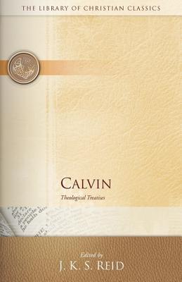 Calvin: Theological Treatises - Reid, J K (Editor)