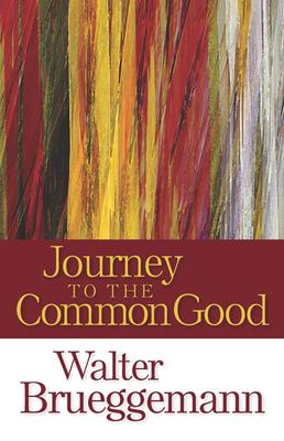 Journey to the Common Good - Brueggemann, Walter, Dr.
