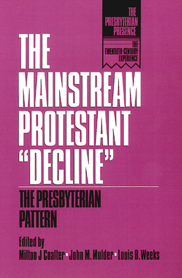 The Mainstream Protestant Decline - Coalter, Milton J (Editor), and Weeks, Louis B (Editor), and Mulder, John M (Editor)