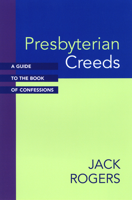 Presbyterian Creeds: A Guide to the Book of Confessions - Rogers, Jack, and Rogers, J