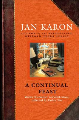 A Continual Feast: Words of Comfort and Celebration, Collected by Father Tim - Karon, Jan