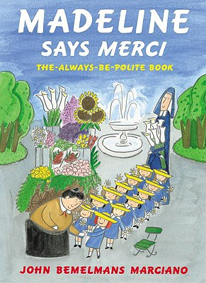 Madeline Says Merci: The Always Be Polite Book - Marciano, John Bemelmans, and Bemelmans, Ludwig (Original Author)