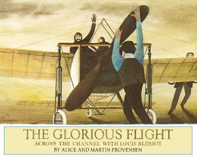The Glorious Flight: Across the Channel with Louis Bleriot - Provensen, Alice, and Provensen, Martin