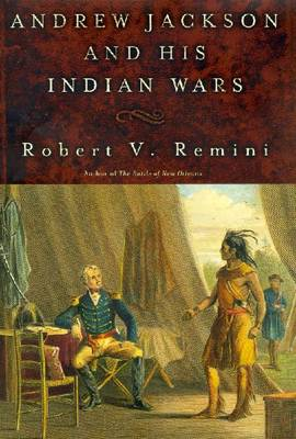 Andrew Jackson and His Indian Wars - Remini, Robert Vincent