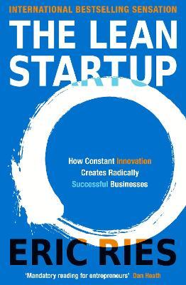 The Lean Startup: How Constant Innovation Creates Radically Successful Businesses - Ries, Eric