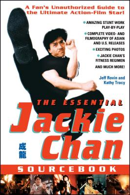 Essential Jackie Chan Sourcebook: A Fan's Unauthorized Guide to the Ultimate Action-Flim Star - Rovin, Jeff, and Tracy, Kathy