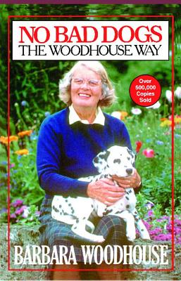 No Bad Dogs: The Woodhouse Way - Woodhouse, Barbara