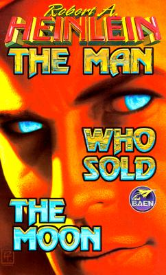Man Who Sold the Moon - Heinlein, Robert A