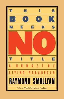 This Book Needs No Title: A Budget of Living Paradoxes - Smullyan, Raymond