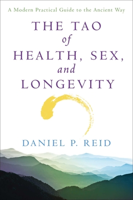 The Tao of Health, Sex and Longevity: A Modern Practical Guide to the Ancient Way - Reid, Daniel