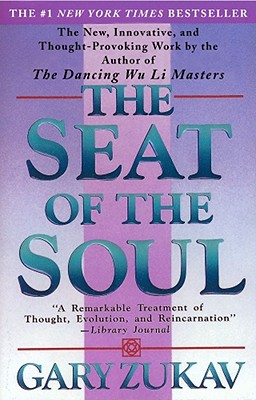The Seat of the Soul - Zukav, Gary (Foreword by)