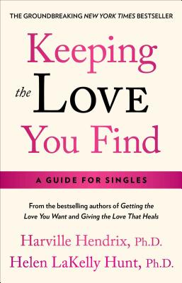 Keeping the Love You Find - Hendrix, Harville, PH.D., PH D