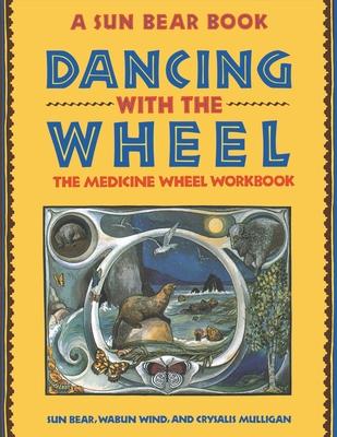 Dancing with the Wheel - Sun Bear, and Sun, and Bear, Sun