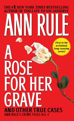 A Rose for Her Grave & Other True Cases - Rule, Ann